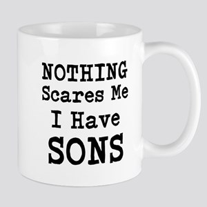 Nothing Scares Me I Have Sons Mugs