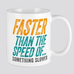 Faster Than The Speed of Something Slower Mugs