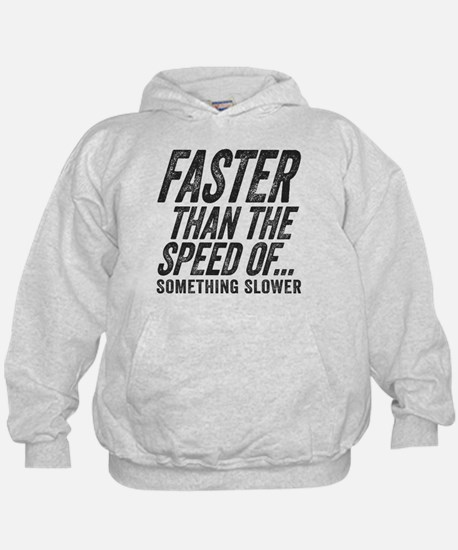 Faster Than The Speed of Something Slower Hoodie
