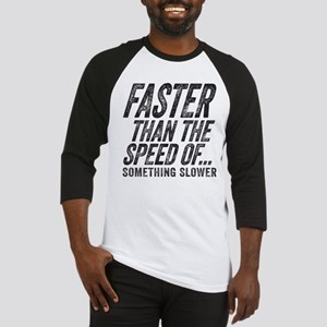 Faster Than The Speed of Something Slower Baseball