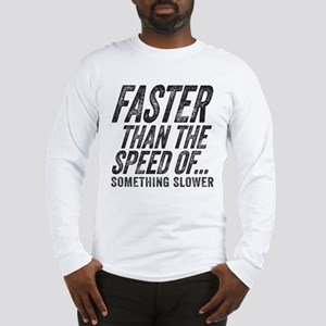 Faster Than The Speed of Something Slower Long Sle
