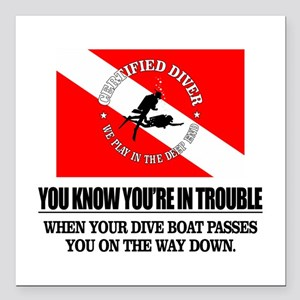 You Know Your In Trouble When (Dive Boat) Square C