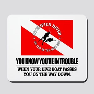 You Know Your In Trouble When (Dive Boat) Mousepad