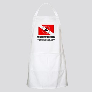 You Know Your In Trouble When (Dive Boat) Apron