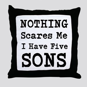 Nothing Scares Me I Have Five Sons Throw Pillow