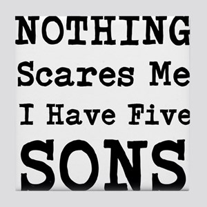 Nothing Scares Me I Have Five Sons Tile Coaster