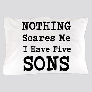 Nothing Scares Me I Have Five Sons Pillow Case