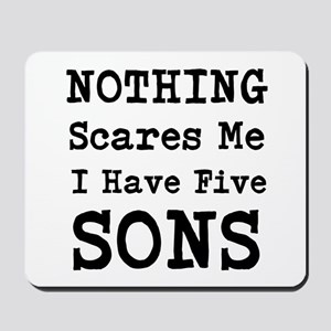 Nothing Scares Me I Have Five Sons Mousepad