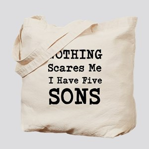 Nothing Scares Me I Have Five Sons Tote Bag