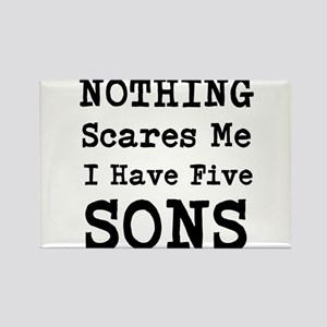 Nothing Scares Me I Have Five Sons Magnets
