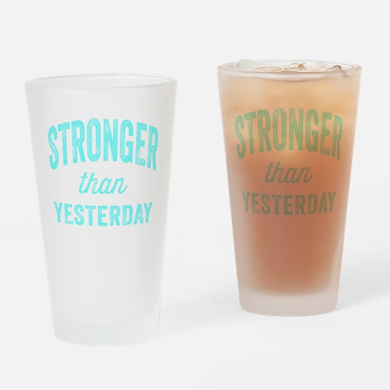 Stronger Than Yesterday Drinking Glass