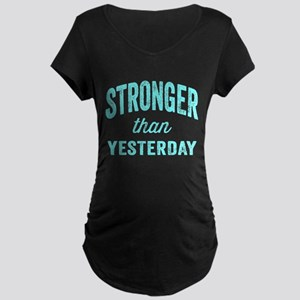 Stronger Than Yesterday Maternity Dark T-Shirt
