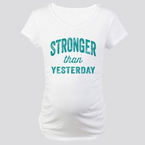 Stronger Than Yesterday Maternity T-Shirt