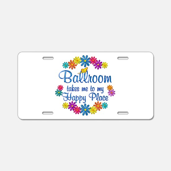 Ballroom Happy Place Aluminum License Plate
