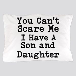 You Cant Scare Me I Have A Son And Daughter Pillow