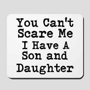 You Cant Scare Me I Have A Son And Daughter Mousep