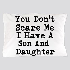 You Dont Scare Me I Have A Son And Daughter Pillow