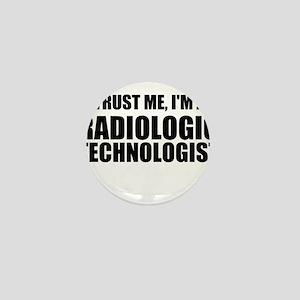 Trust Me, I'm A Radiologic Technologist Mini Butto