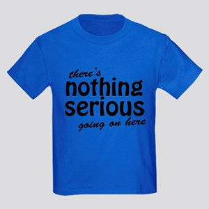 Theres Nothing Serious Going On Here T-Shirt