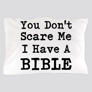 You Dont Scare Me I Have A Bible Pillow Case