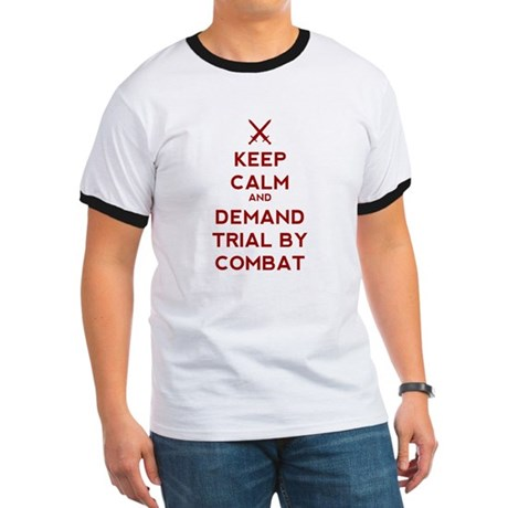 Keep Calm and Demand Trial by Combat Ringer T