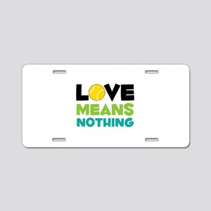 Love Means Nothing Aluminum License Plate