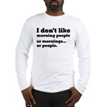 I Don't Like Morning People Long Sleeve T-Shirt