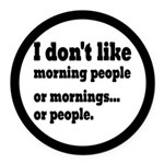 I Don't Like Morning People Round Car Magnet