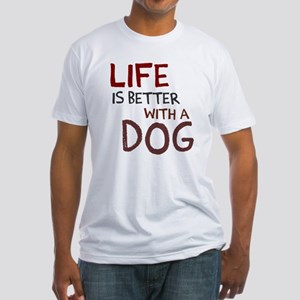 Life is better with a dog Fitted T-Shirt