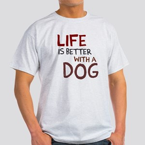 Life is better with a dog Light T-Shirt