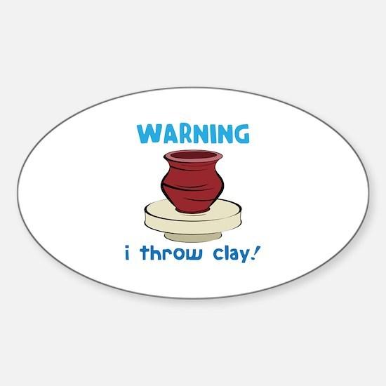 Warning, I Throw Clay! Decal