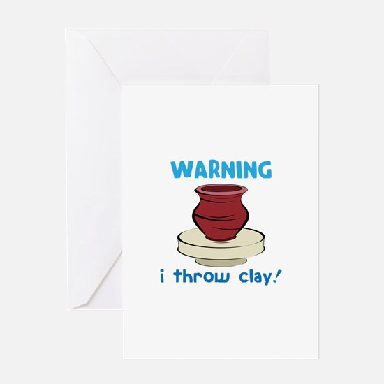 Warning, I Throw Clay! Greeting Cards