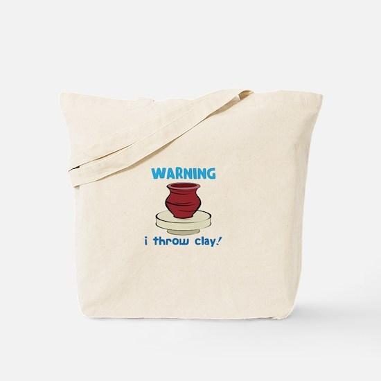 Warning, I Throw Clay! Tote Bag