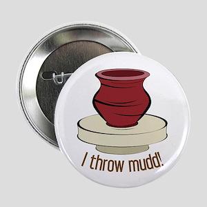 "I Throw Mudd! 2.25"" Button"