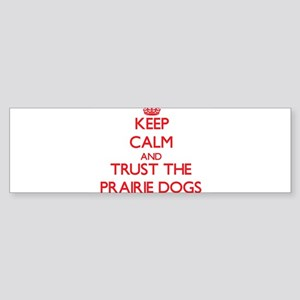 Keep calm and Trust the Prairie Dogs Bumper Sticke