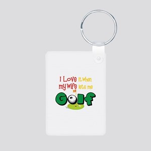 I Love It When My Wife Lets Me Golf Keychains