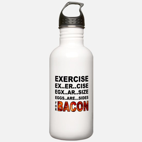 Exercise... bacon. Water Bottle