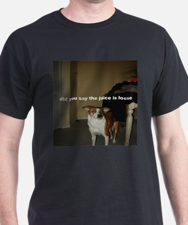did you say the juice is loose T-Shirt