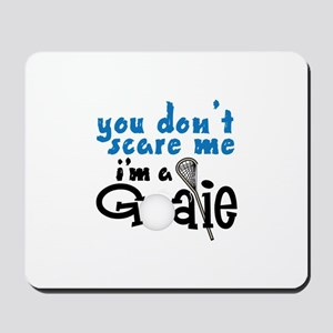 You Dont Scare Me Im A Goalie Mousepad