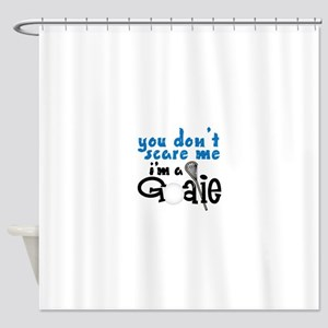 You Dont Scare Me Im A Goalie Shower Curtain
