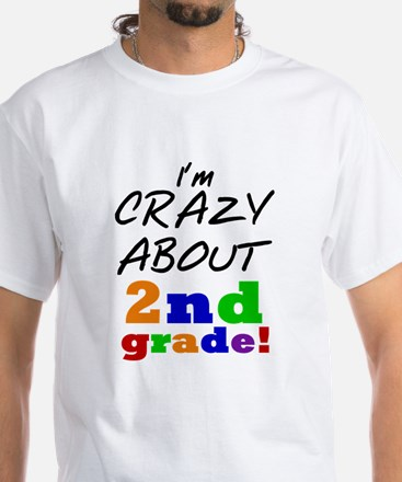 Crazy About 2nd Grade White T-Shirt