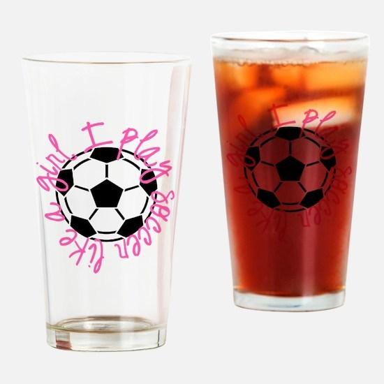 I play soccer like a girl Drinking Glass