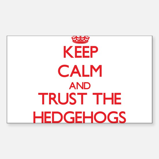 Keep calm and Trust the Hedgehogs Decal