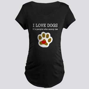 I Love Dogs People Annoy Me Maternity T-Shirt