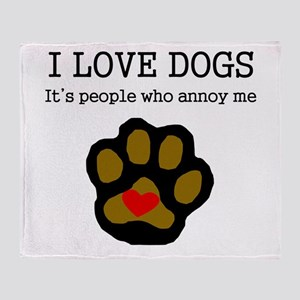 I Love Dogs People Annoy Me Throw Blanket