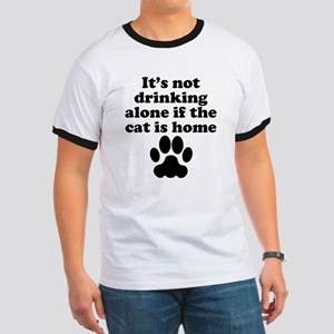 Its Not Drinking Alone If The Cat Is Home T-Shirt
