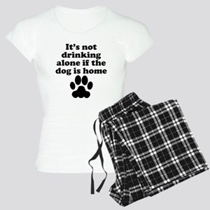 Its Not Drinking Alone If The Dog Is Home Pajamas