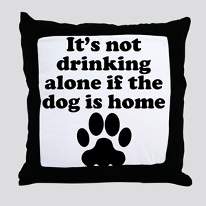 Its Not Drinking Alone If The Dog Is Home Throw Pi