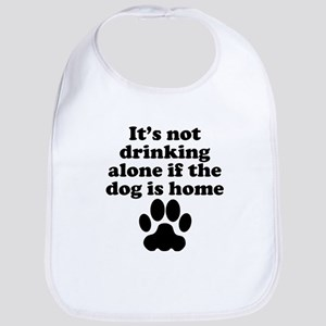 Its Not Drinking Alone If The Dog Is Home Bib