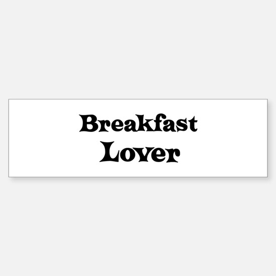 Breakfast lover Bumper Bumper Bumper Sticker